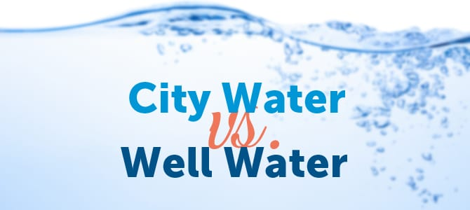 City Water vs Well Water
