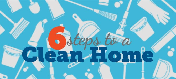 6 steps to a clean home