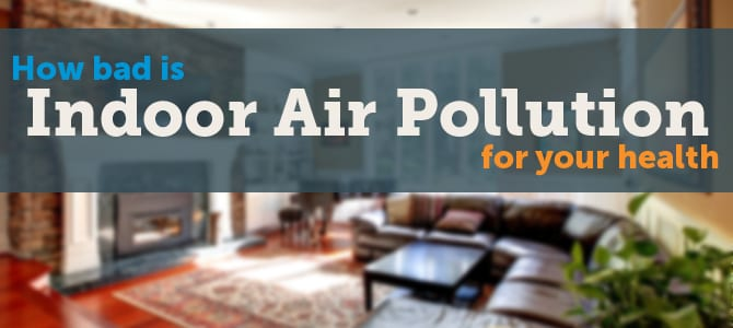 Indoor AIr Pollution for your health