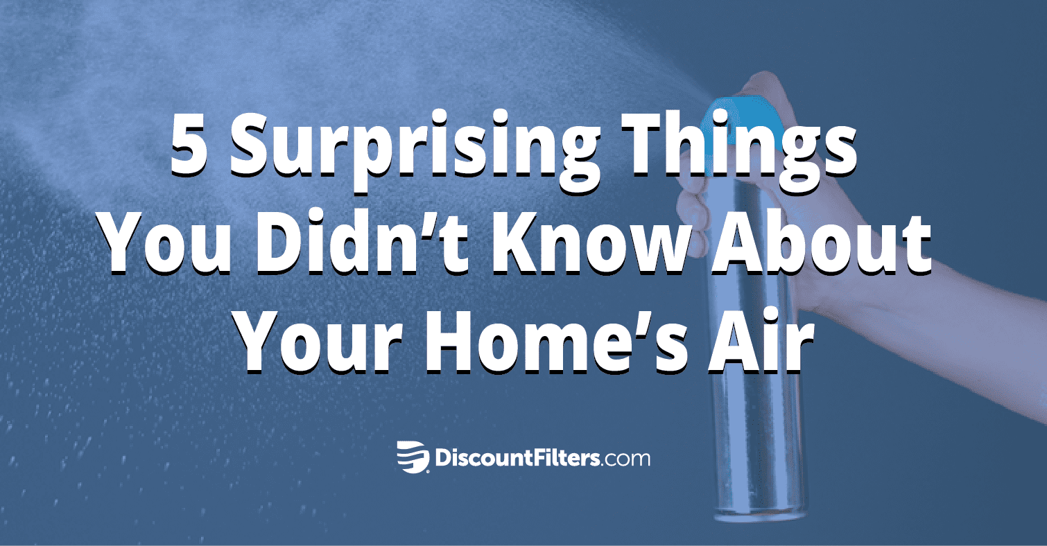 5 surprising things you didn't know about your home's air: indoor air pollutants