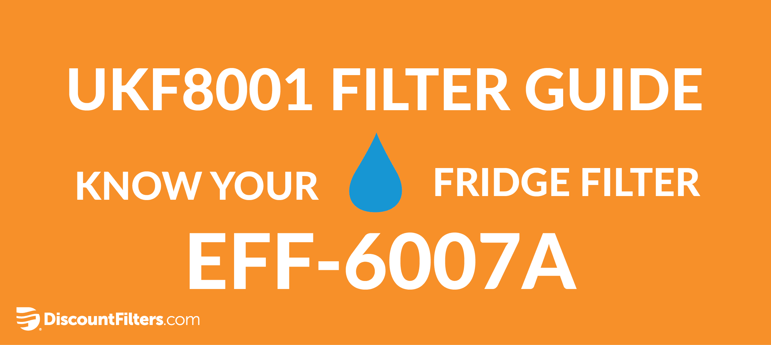 UKF8001 FILTER GUIDE eff-6007a replacement filter
