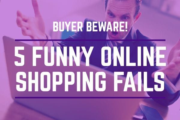 buyer beware: 5 funny online shopping fails